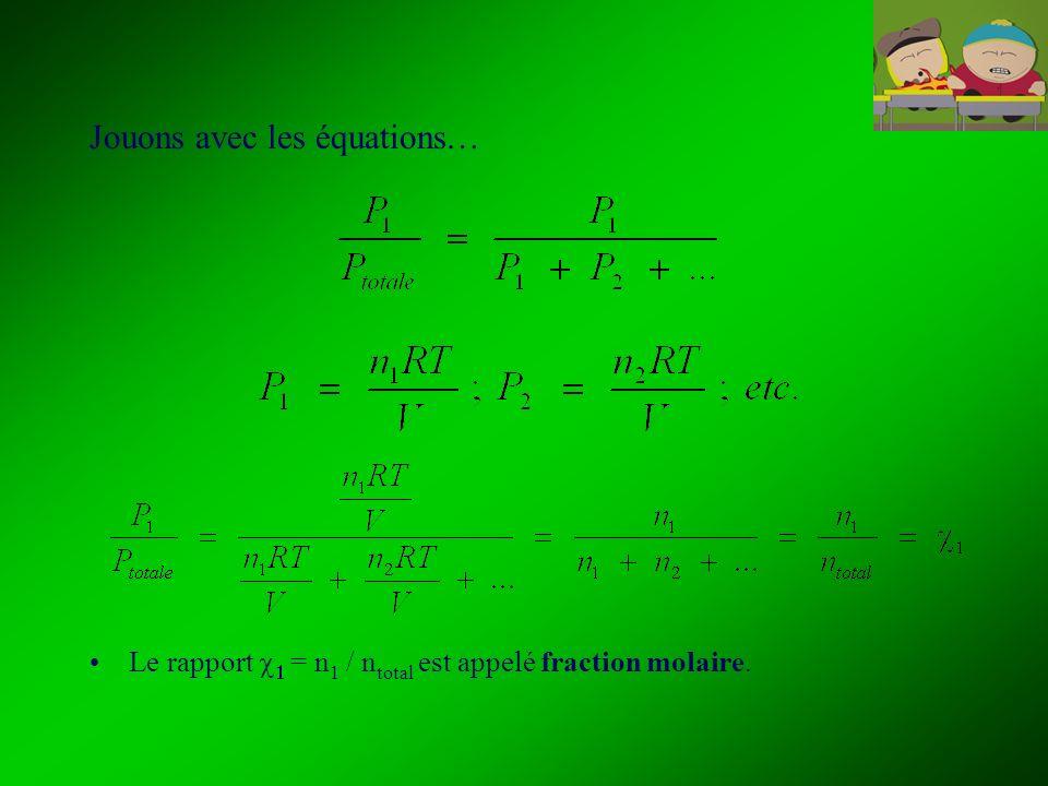 La fraction molaire La fraction molaire est le nb de mol dun constituant dun mélange, divisé par le nombre total de mol de tous les constituants dans le mélange ( = n 1 / n total ).