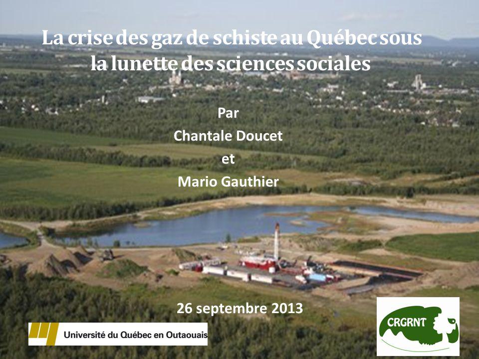 La crise des gaz de schiste au Québec sous la lunette des sciences sociales Par Chantale Doucet et Mario Gauthier 26 septembre 2013