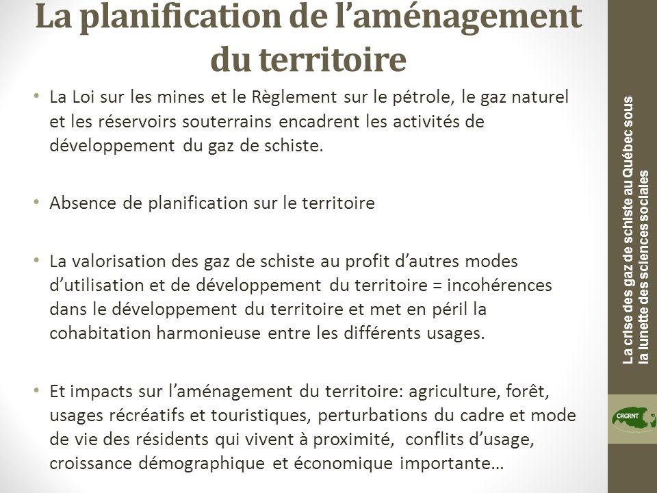 La crise des gaz de schiste au Québec sous la lunette des sciences sociales La planification de laménagement du territoire La Loi sur les mines et le Règlement sur le pétrole, le gaz naturel et les réservoirs souterrains encadrent les activités de développement du gaz de schiste.
