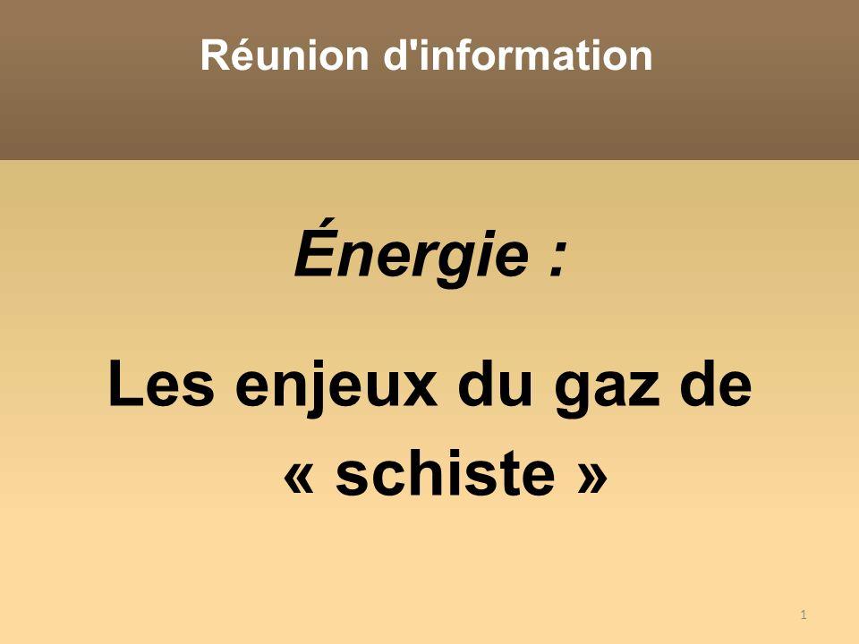 1 Énergie : Les enjeux du gaz de « schiste » Réunion d'information