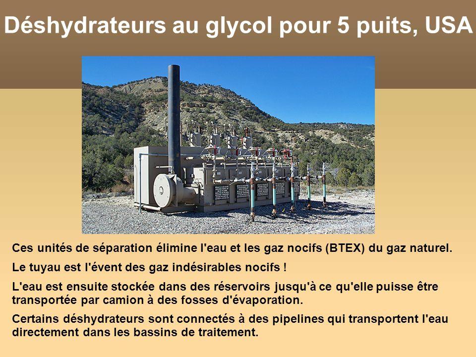 Ces unités de séparation élimine l'eau et les gaz nocifs (BTEX) du gaz naturel. Le tuyau est l'évent des gaz indésirables nocifs ! L'eau est ensuite s