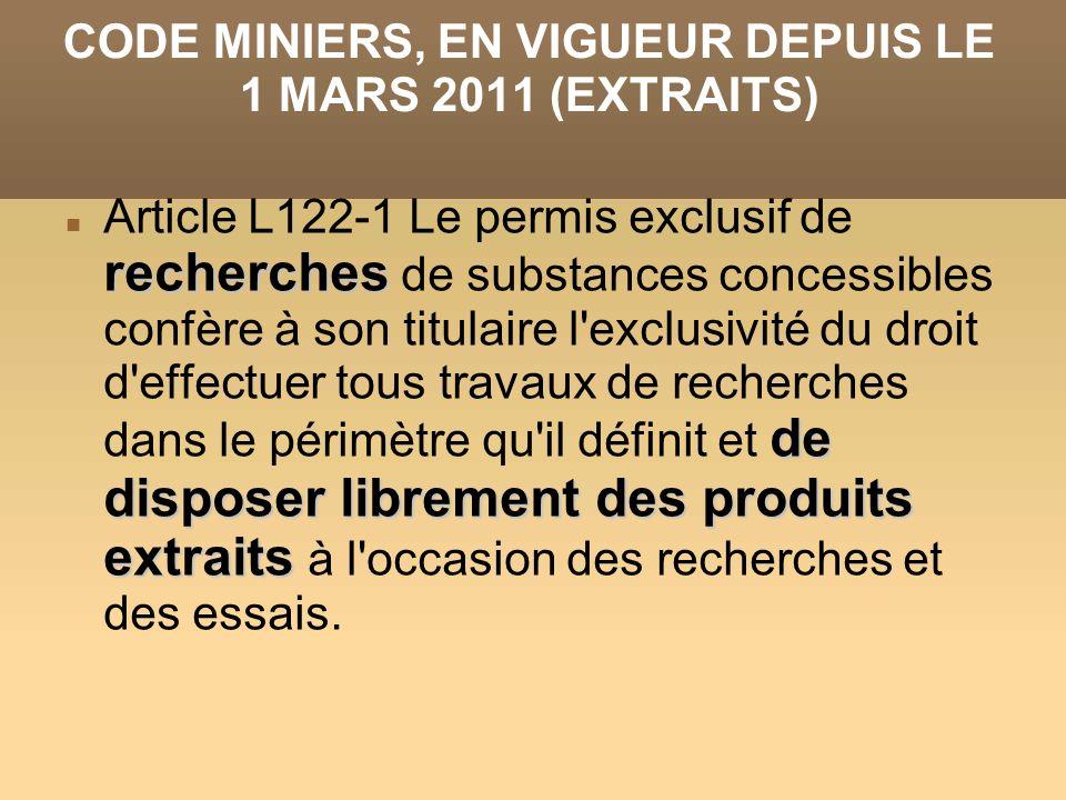 CODE MINIERS, EN VIGUEUR DEPUIS LE 1 MARS 2011 (EXTRAITS) recherches de disposer librement des produits extraits Article L122-1 Le permis exclusif de