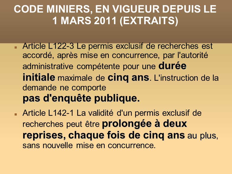 CODE MINIERS, EN VIGUEUR DEPUIS LE 1 MARS 2011 (EXTRAITS) durée initiale cinq ans pas d'enquête publique. Article L122-3 Le permis exclusif de recherc