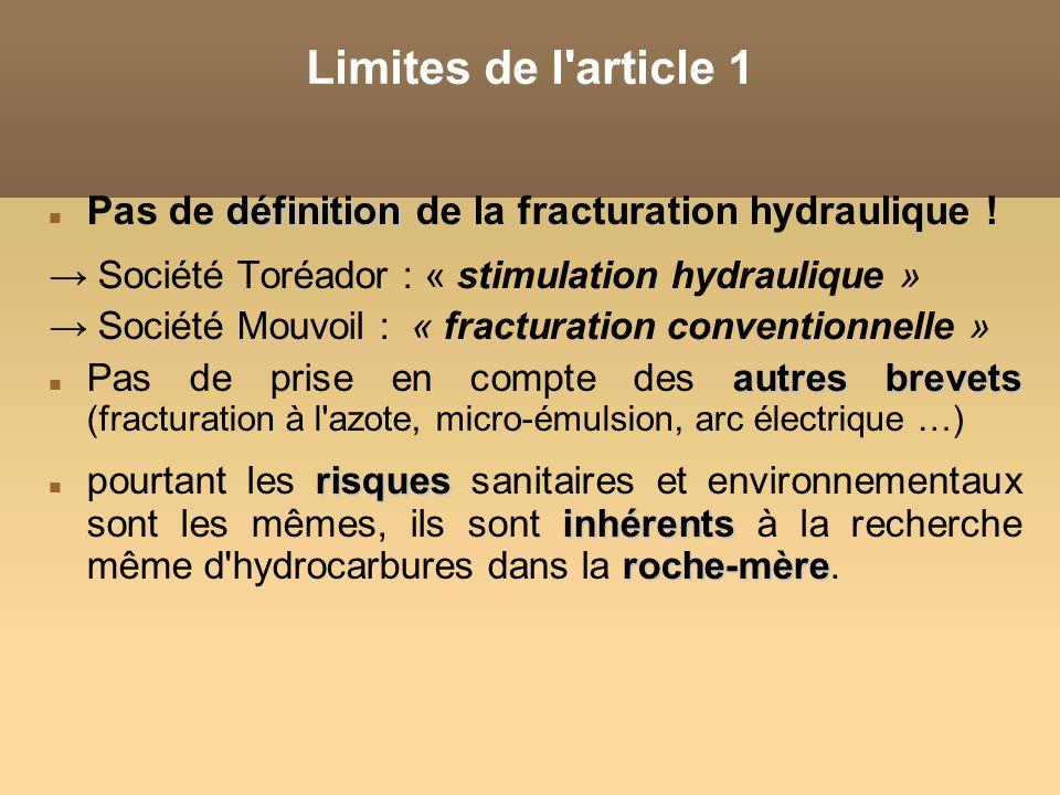 Limites de l'article 1 définition Pas de définition de la fracturation hydraulique ! Société Toréador : « stimulation hydraulique » Société Mouvoil :