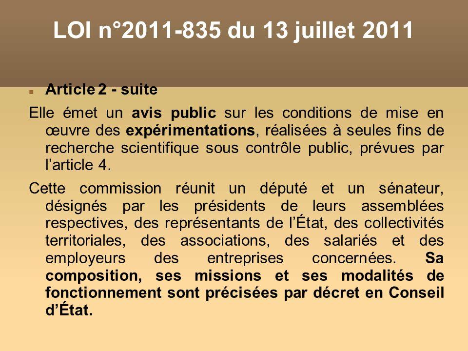 LOI n°2011-835 du 13 juillet 2011 Article 2 - suite Elle émet un avis public sur les conditions de mise en œuvre des expérimentations, réalisées à seules fins de recherche scientifique sous contrôle public, prévues par larticle 4.