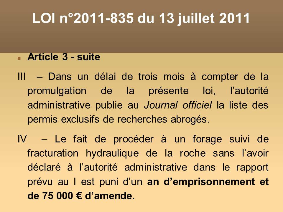 Article 3 - suite III – Dans un délai de trois mois à compter de la promulgation de la présente loi, lautorité administrative publie au Journal officiel la liste des permis exclusifs de recherches abrogés.