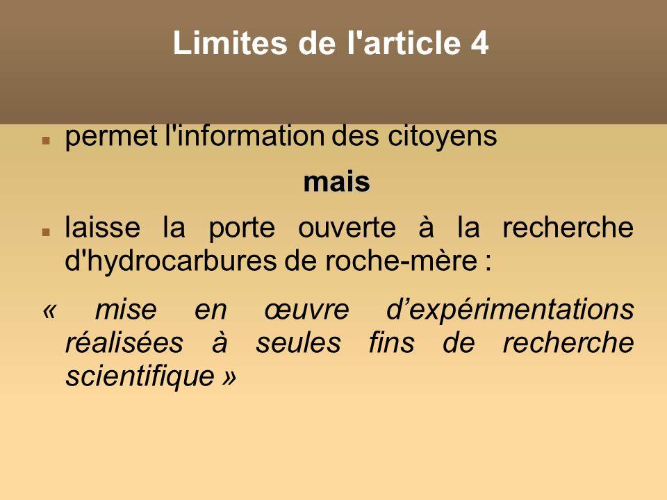 Limites de l article 4 permet l information des citoyensmais laisse la porte ouverte à la recherche d hydrocarbures de roche-mère : « mise en œuvre dexpérimentations réalisées à seules fins de recherche scientifique »