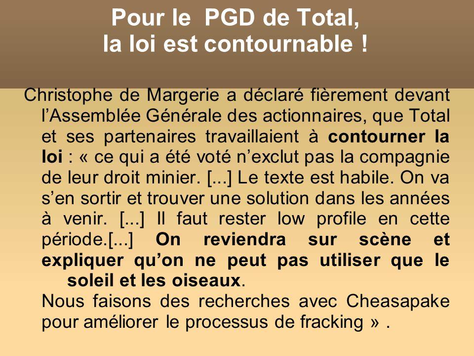Pour le PGD de Total, la loi est contournable ! Christophe de Margerie a déclaré fièrement devant lAssemblée Générale des actionnaires, que Total et s