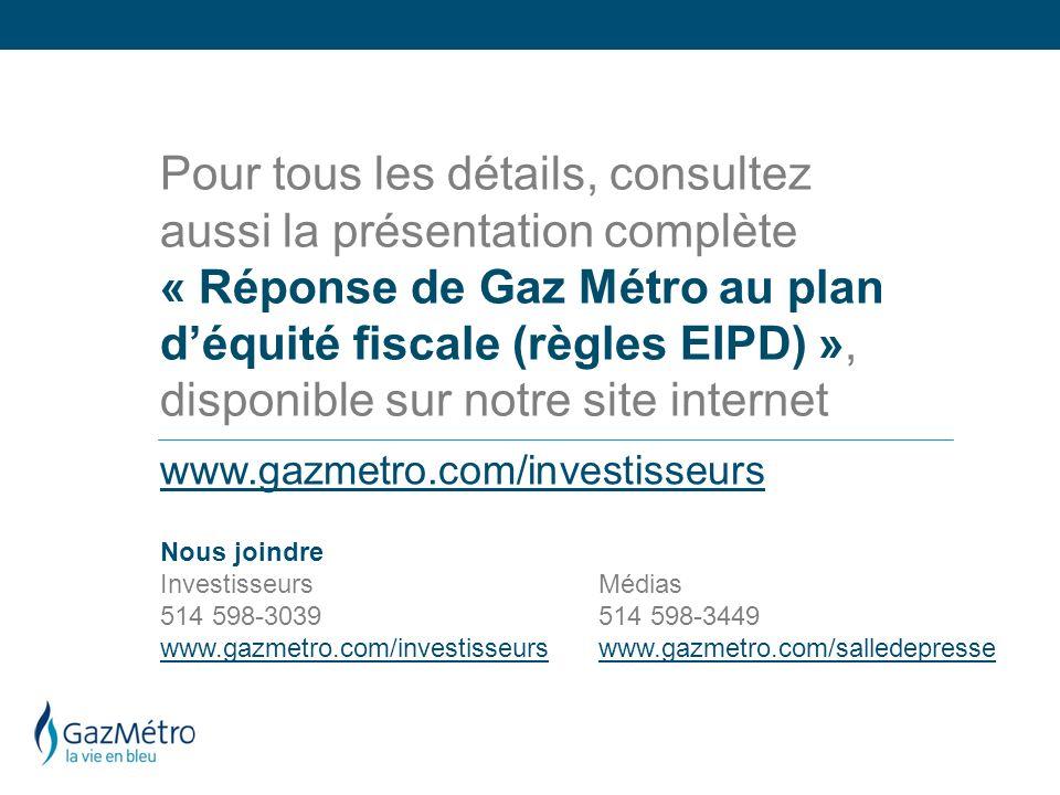Pour tous les détails, consultez aussi la présentation complète « Réponse de Gaz Métro au plan déquité fiscale (règles EIPD) », disponible sur notre s