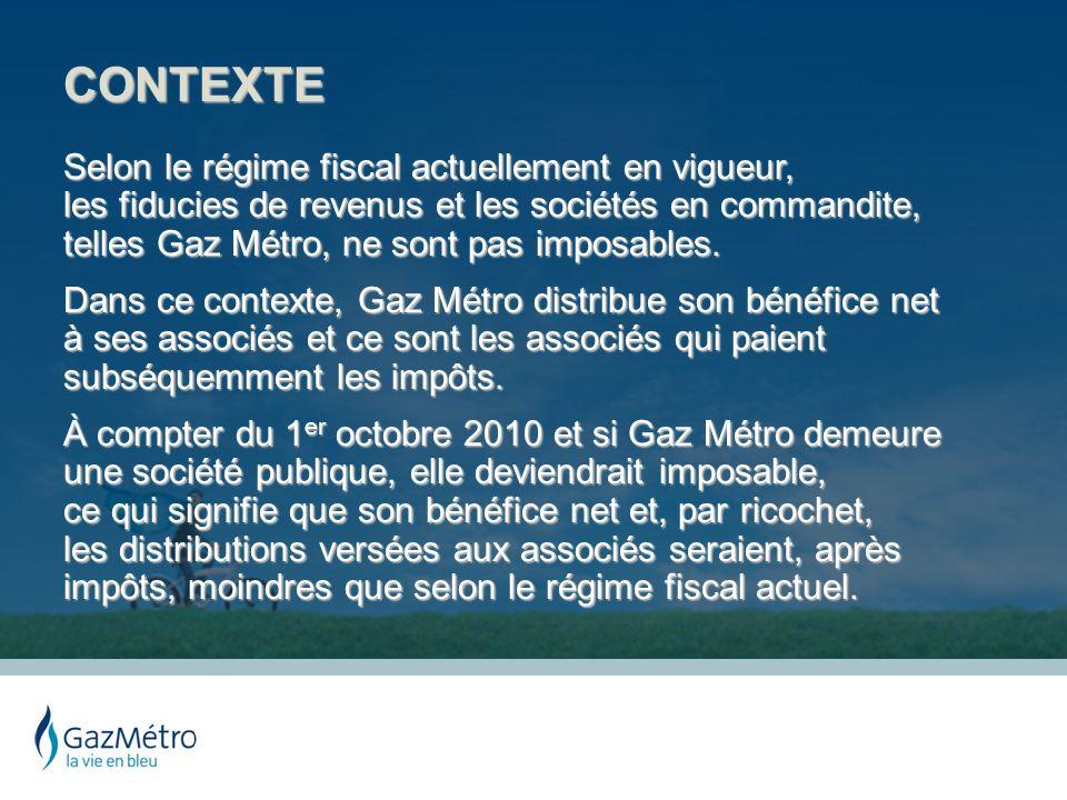 CONTEXTE Selon le régime fiscal actuellement en vigueur, les fiducies de revenus et les sociétés en commandite, telles Gaz Métro, ne sont pas imposabl