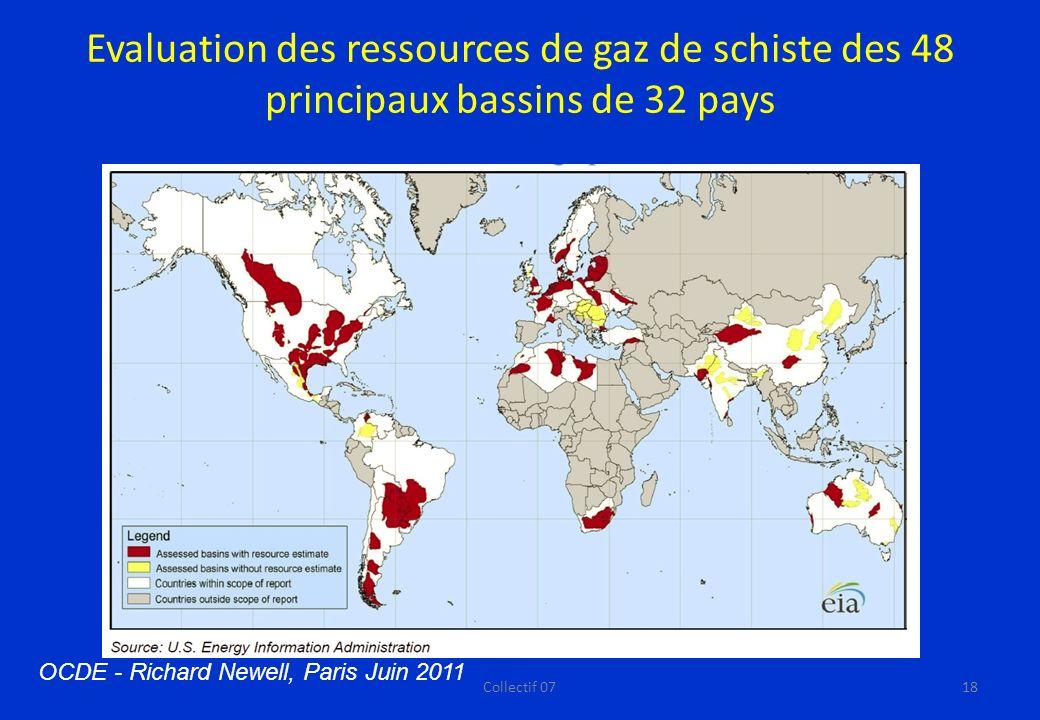 Evaluation des ressources de gaz de schiste des 48 principaux bassins de 32 pays OCDE - Richard Newell, Paris Juin 2011 18Collectif 07