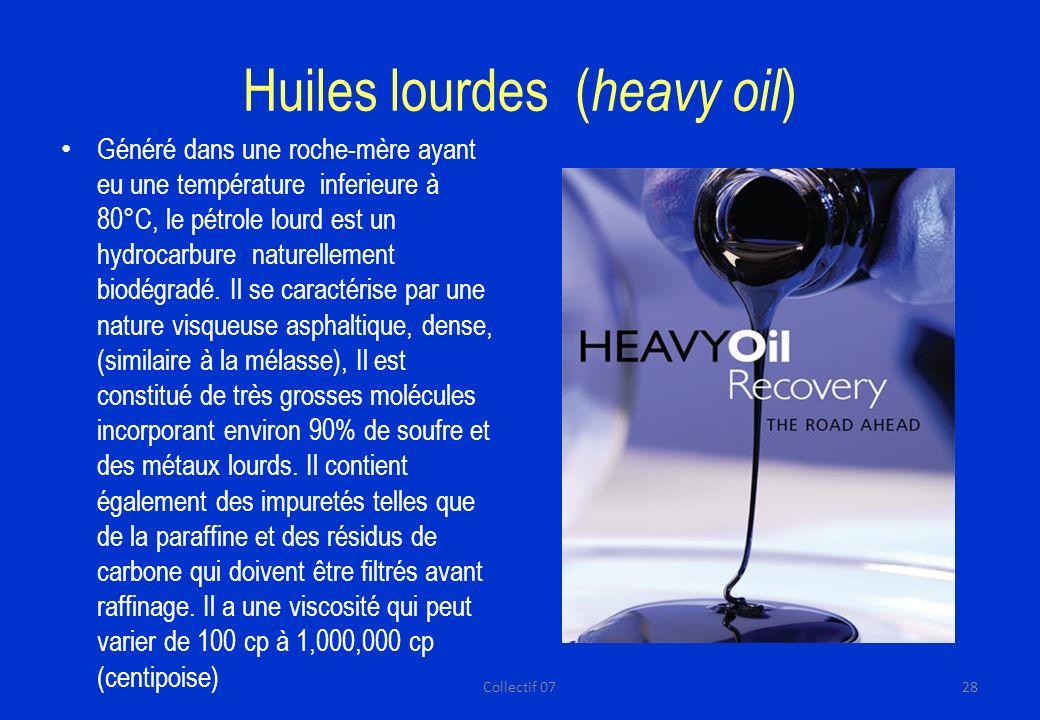 Huiles lourdes ( heavy oil ) Généré dans une roche-mère ayant eu une température inferieure à 80°C, le pétrole lourd est un hydrocarbure naturellement biodégradé.