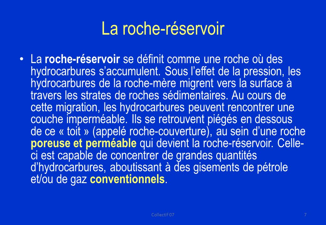 La roche-réservoir La roche-réservoir se définit comme une roche où des hydrocarbures saccumulent.