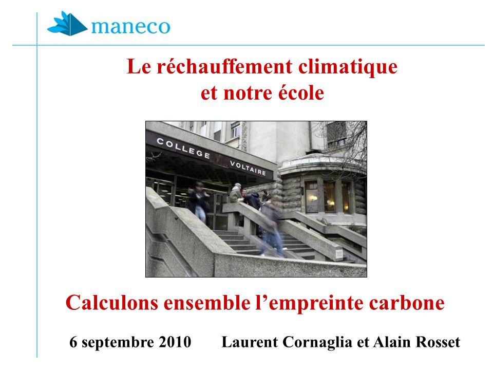 6 septembre 2010 Laurent Cornaglia et Alain Rosset Le réchauffement climatique et notre école Calculons ensemble lempreinte carbone