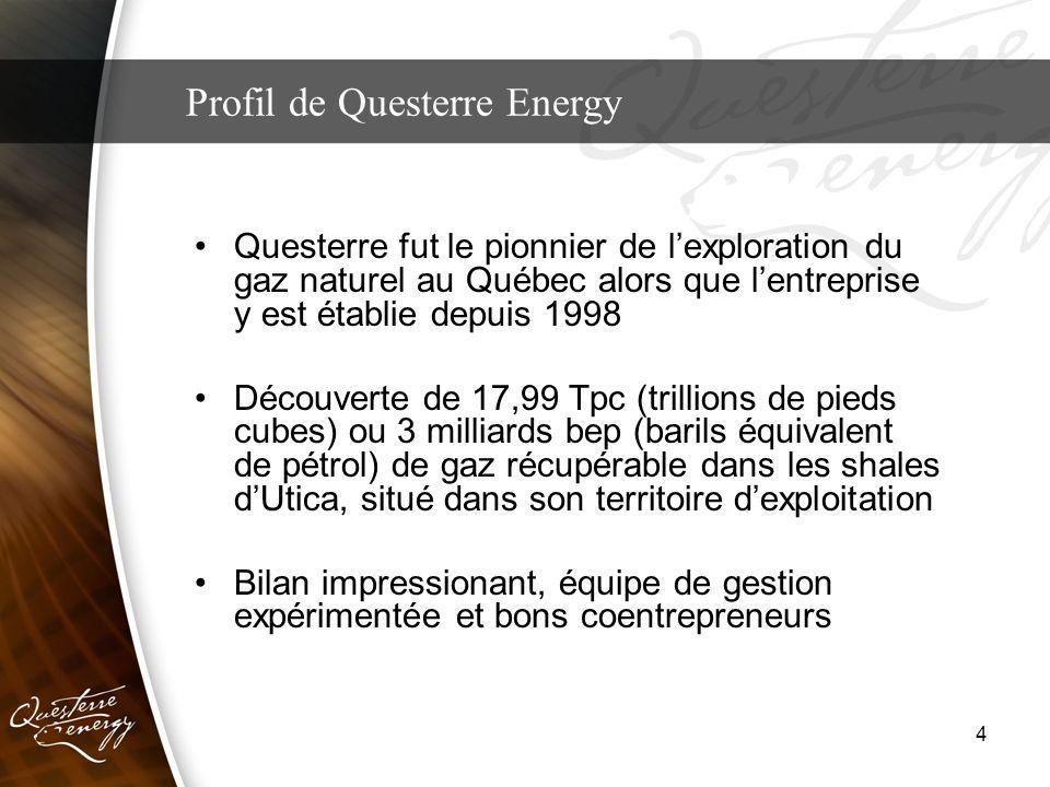 4 Questerre fut le pionnier de lexploration du gaz naturel au Québec alors que lentreprise y est établie depuis 1998 Découverte de 17,99 Tpc (trillion