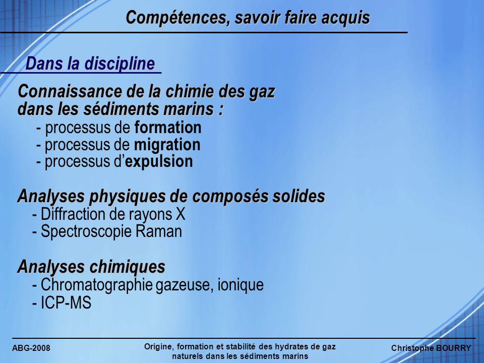 ABG-2008 Origine, formation et stabilité des hydrates de gaz naturels dans les sédiments marins Christophe BOURRY Compétences, savoir faire acquis Dan