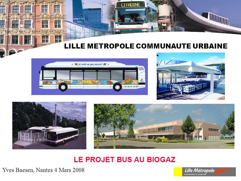LILLE METROPOLE COMMUNAUTE URBAINE LE PROJET BUS AU BIOGAZ Yves Baesen, Nantes 4 Mars 2008