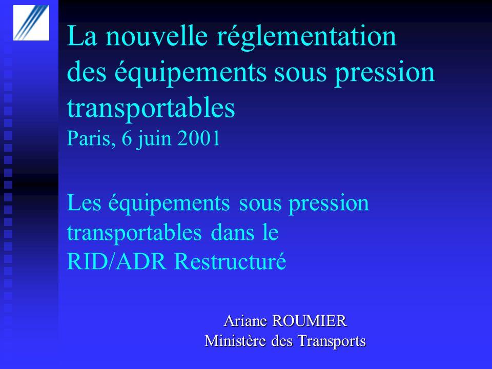 La nouvelle réglementation des équipements sous pression transportables Paris, 6 juin 2001 Les équipements sous pression transportables dans le RID/AD