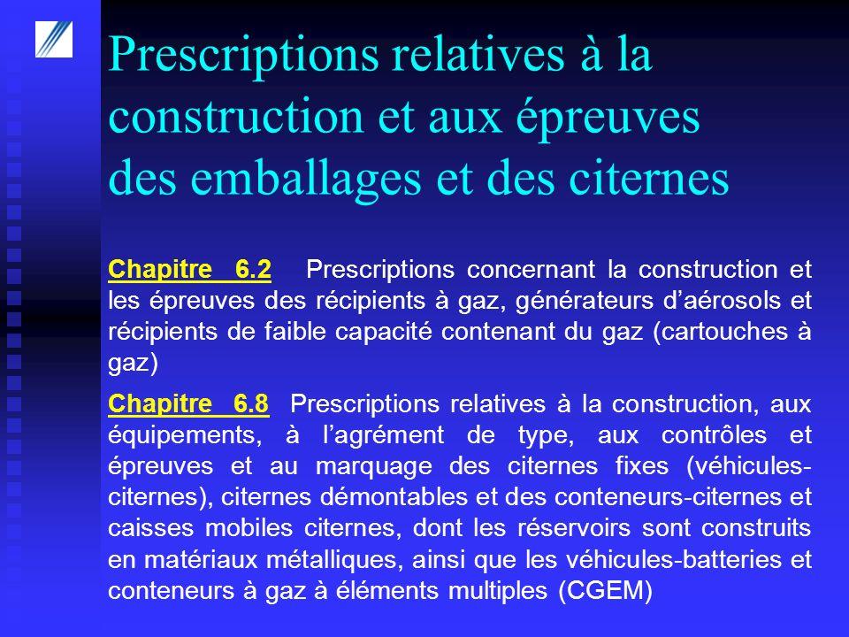 Prescriptions relatives à la construction et aux épreuves des emballages et des citernes Chapitre 6.8 Prescriptions relatives à la construction, aux é
