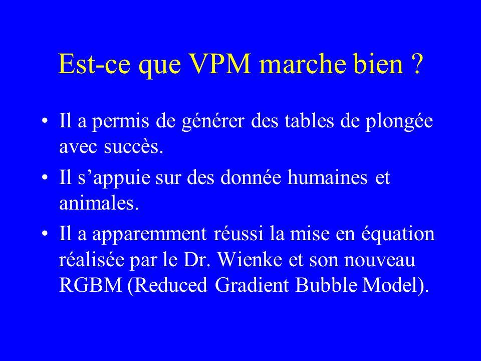 Est-ce que VPM marche bien ? Il a permis de générer des tables de plongée avec succès. Il sappuie sur des donnée humaines et animales. Il a apparemmen