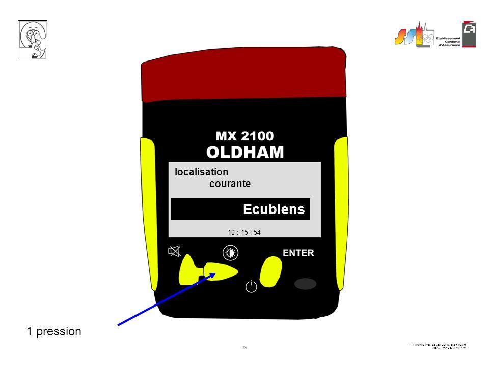38 TH-MX2100-Pres tableau CO-TL-chb-fi-02.ppt ©ECA LT-CHB-31.05.2007 OFFPPM CO % O2LIE CH4 ------0 20.90 10 : 15 : 54 2 pressions