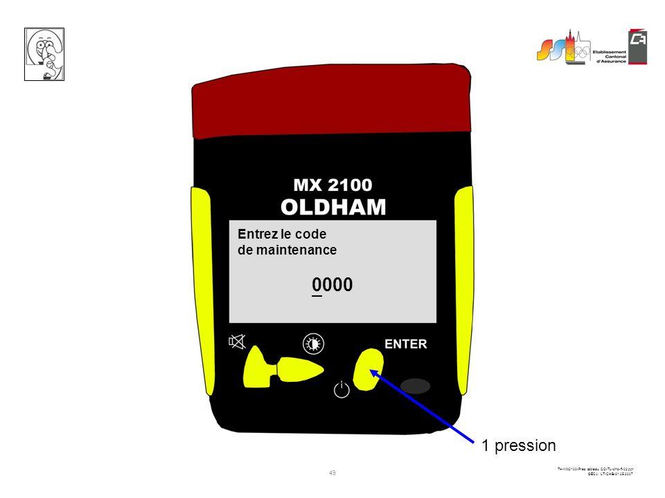 48 TH-MX2100-Pres tableau CO-TL-chb-fi-02.ppt ©ECA LT-CHB-31.05.2007 PPM CO % O2LIE CH4 ------0 20.90 10 : 15 : 54 Vme ------0 10 : 15 : 54 1 pression