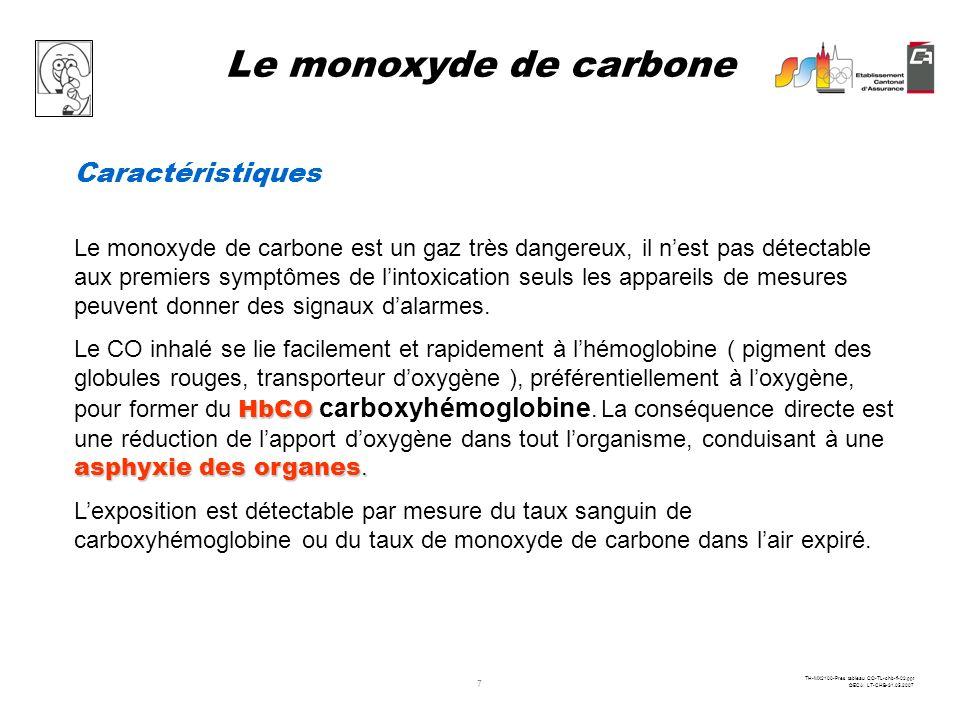 6 TH-MX2100-Pres tableau CO-TL-chb-fi-02.ppt ©ECA LT-CHB-31.05.2007 Le monoxyde de carbone Gaz toxique, incolore, insipide et inodore, qui se forme lo