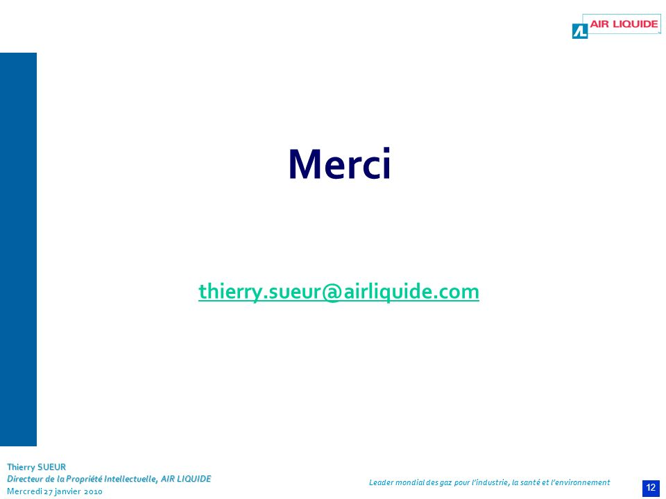 Leader mondial des gaz pour lindustrie, la santé et lenvironnement Thierry SUEUR Directeur de la Propriété Intellectuelle, AIR LIQUIDE Mercredi 27 jan