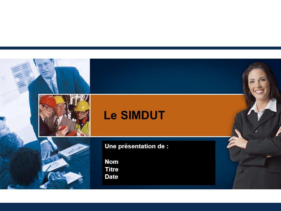 Le SIMDUT Une présentation de : Nom Titre Date