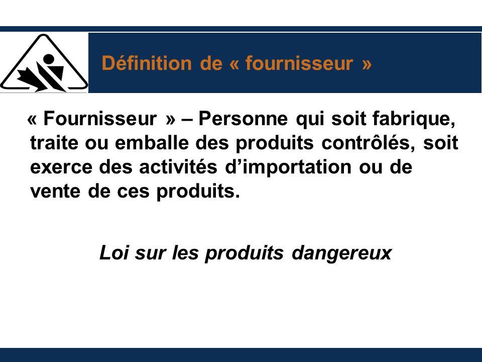 Définition de « fournisseur » « Fournisseur » – Personne qui soit fabrique, traite ou emballe des produits contrôlés, soit exerce des activités dimportation ou de vente de ces produits.