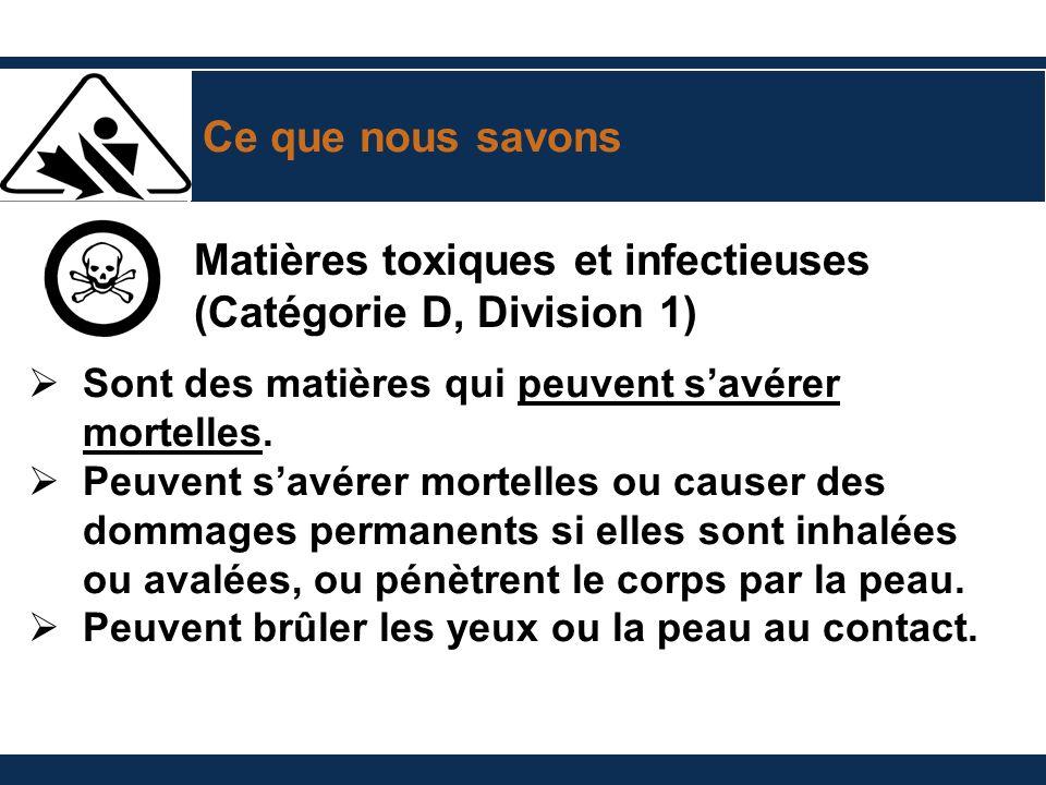 Ce que nous savons Matières toxiques et infectieuses (Catégorie D, Division 1) Sont des matières qui peuvent savérer mortelles.
