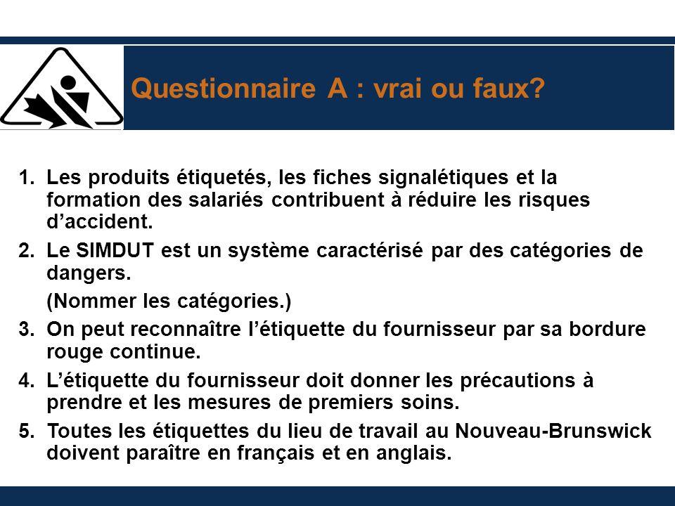 Questionnaire A : vrai ou faux? 1.Les produits étiquetés, les fiches signalétiques et la formation des salariés contribuent à réduire les risques dacc