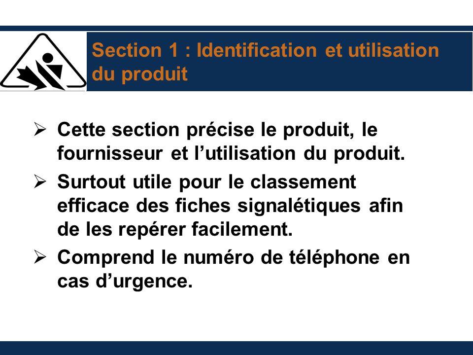 Section 1 : Identification et utilisation du produit Cette section précise le produit, le fournisseur et lutilisation du produit. Surtout utile pour l