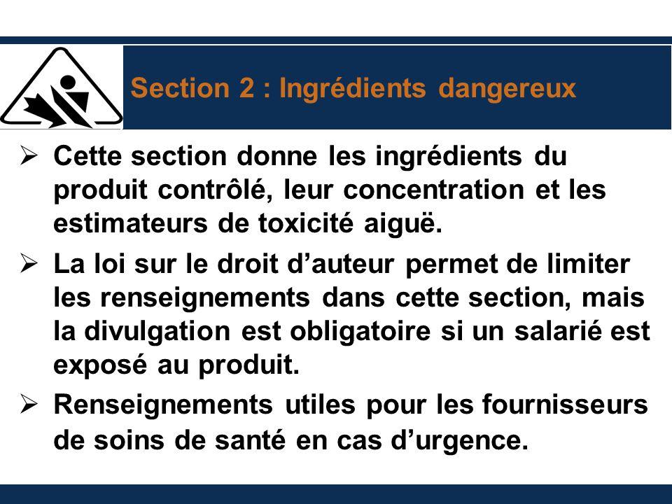 Section 2 : Ingrédients dangereux Cette section donne les ingrédients du produit contrôlé, leur concentration et les estimateurs de toxicité aiguë. La