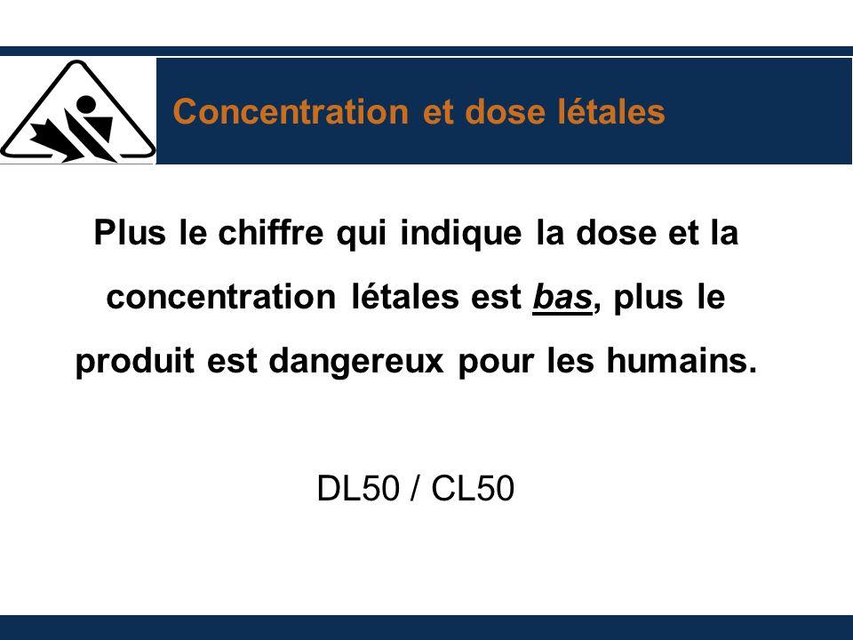 Concentration et dose létales Plus le chiffre qui indique la dose et la concentration létales est bas, plus le produit est dangereux pour les humains.