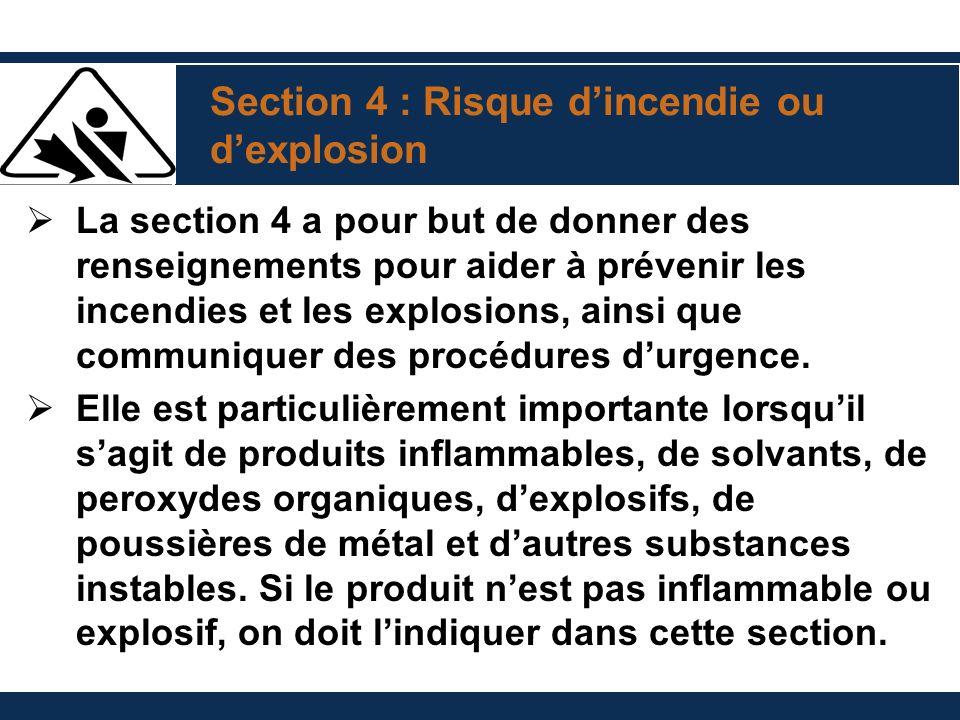 Section 4 : Risque dincendie ou dexplosion La section 4 a pour but de donner des renseignements pour aider à prévenir les incendies et les explosions, ainsi que communiquer des procédures durgence.