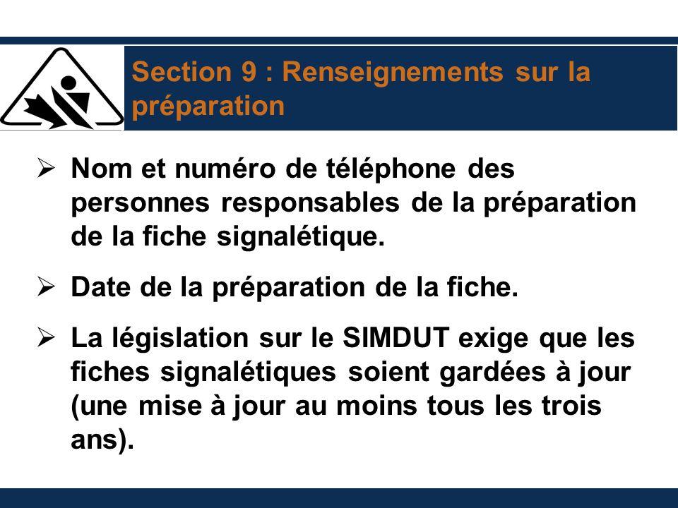 Section 9 : Renseignements sur la préparation Nom et numéro de téléphone des personnes responsables de la préparation de la fiche signalétique. Date d