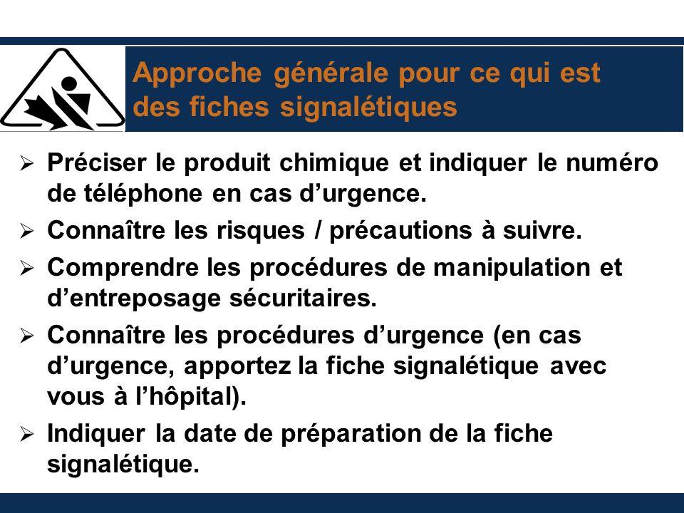 Approche générale pour ce qui est des fiches signalétiques Préciser le produit chimique et indiquer le numéro de téléphone en cas durgence. Connaître