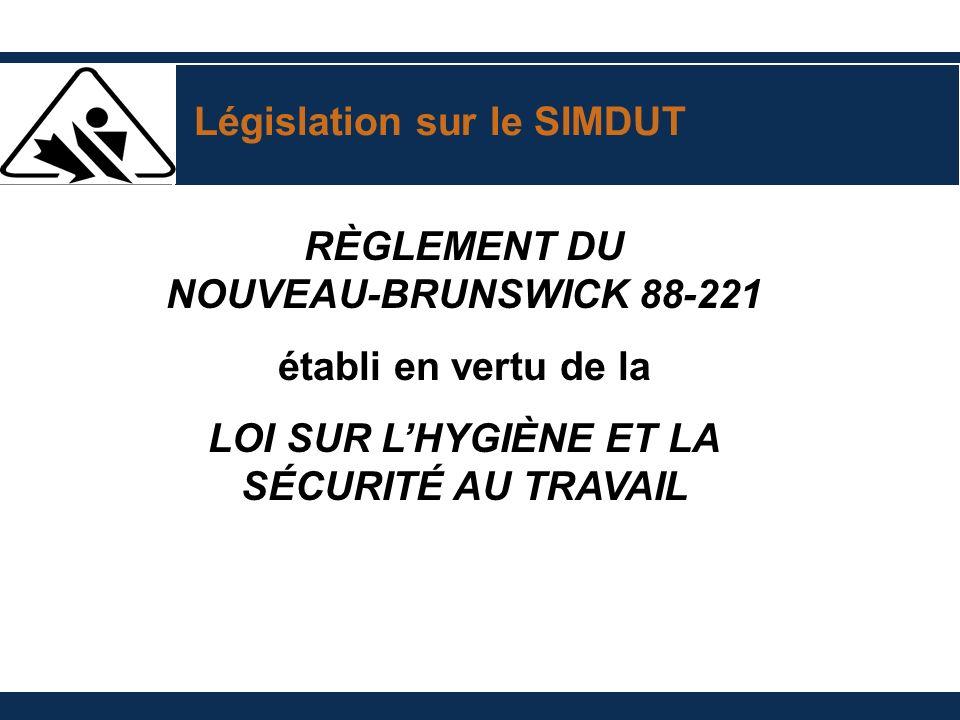 Législation sur le SIMDUT RÈGLEMENT DU NOUVEAU-BRUNSWICK 88-221 établi en vertu de la LOI SUR LHYGIÈNE ET LA SÉCURITÉ AU TRAVAIL