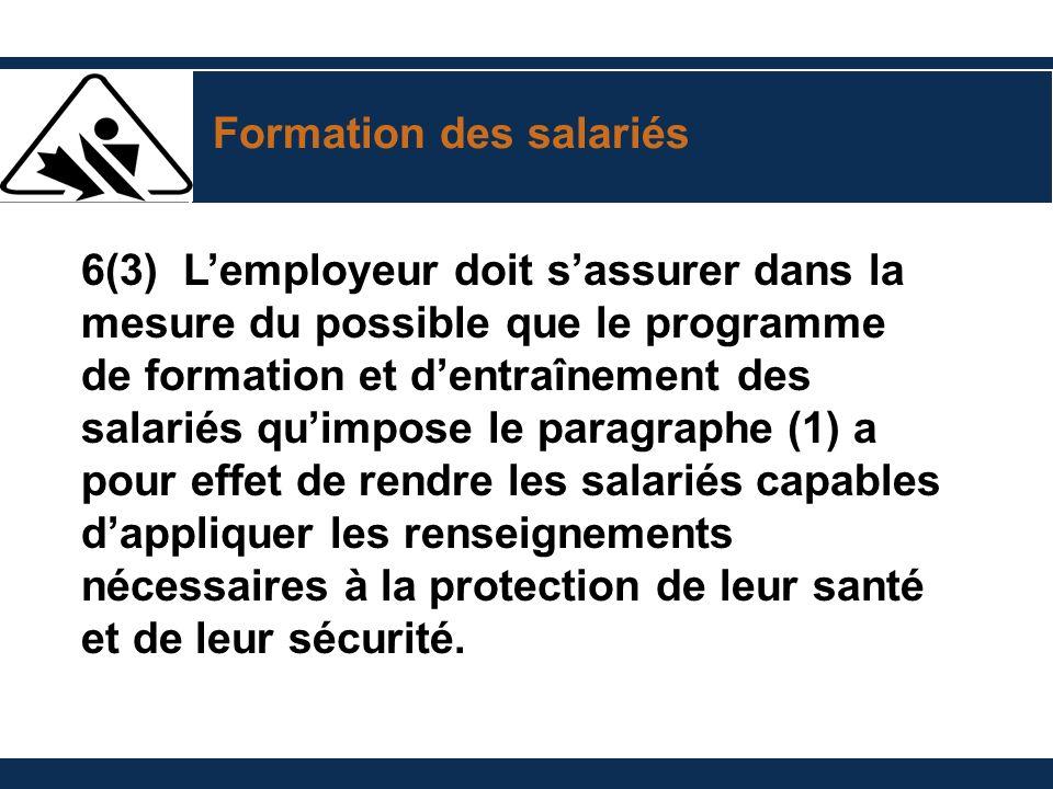 Formation des salariés 6(3) Lemployeur doit sassurer dans la mesure du possible que le programme de formation et dentraînement des salariés quimpose l
