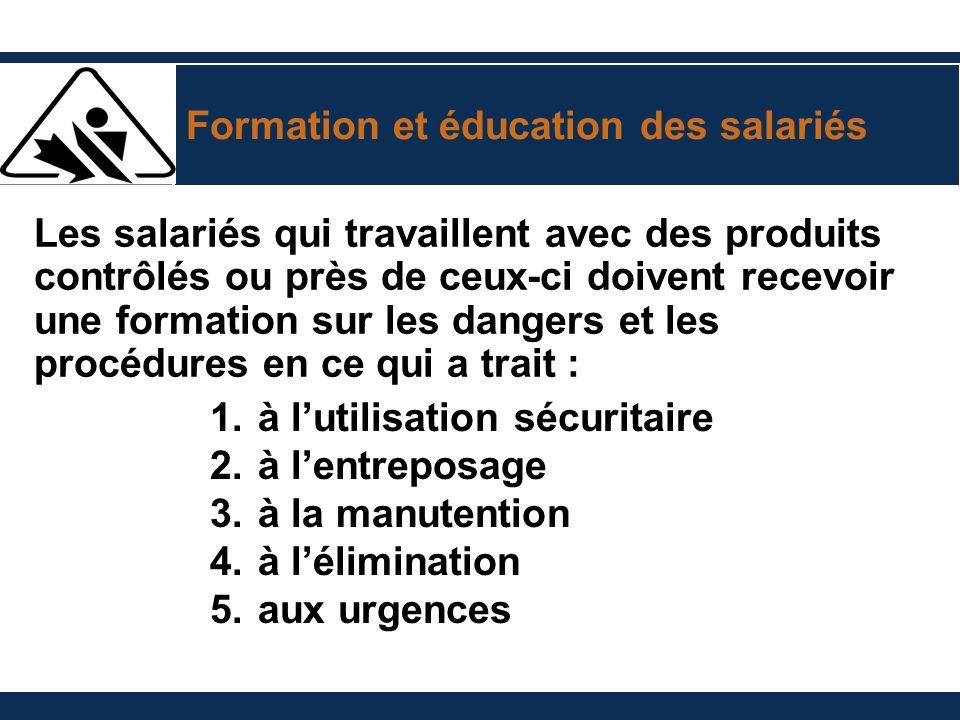 Formation et éducation des salariés Les salariés qui travaillent avec des produits contrôlés ou près de ceux-ci doivent recevoir une formation sur les