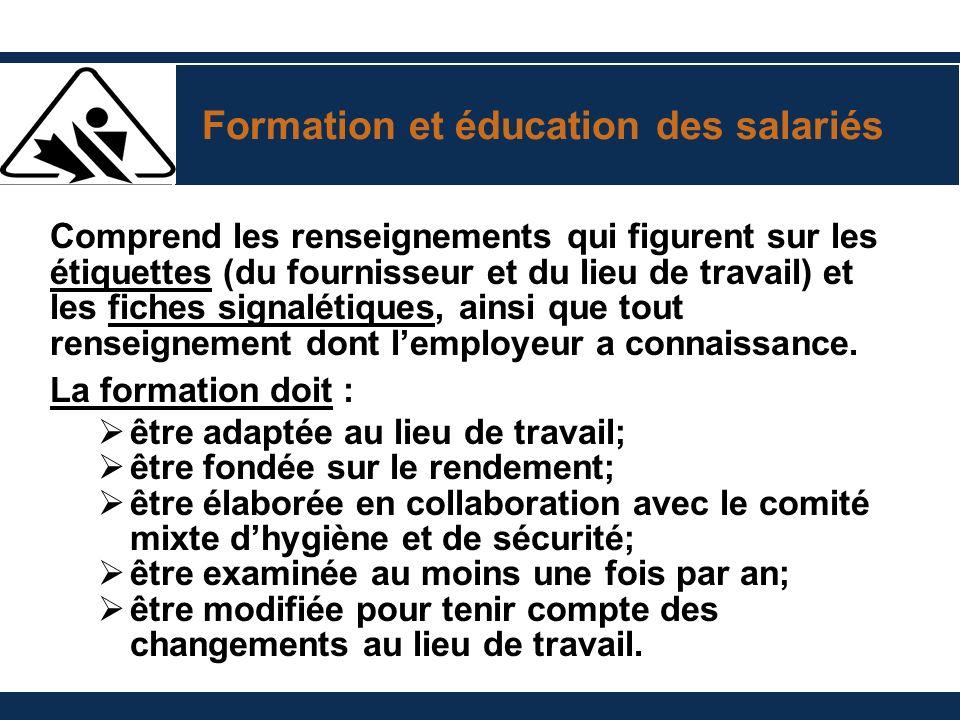 Formation et éducation des salariés Comprend les renseignements qui figurent sur les étiquettes (du fournisseur et du lieu de travail) et les fiches s