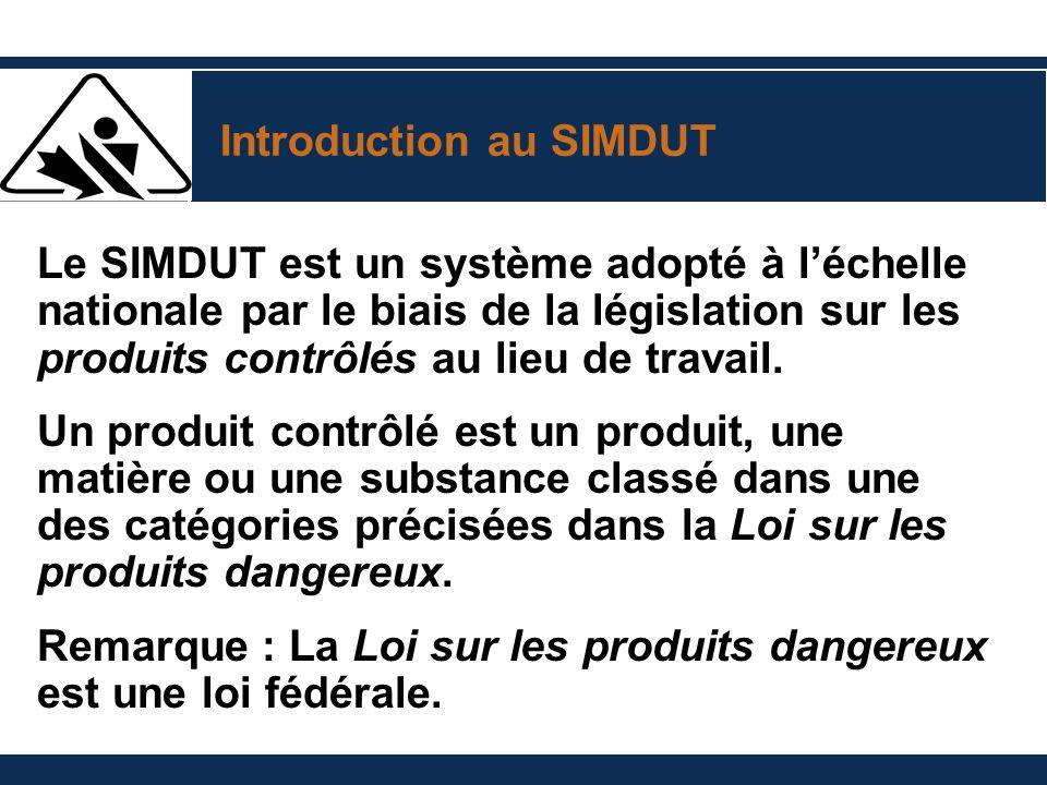 Introduction au SIMDUT Le SIMDUT est un système adopté à léchelle nationale par le biais de la législation sur les produits contrôlés au lieu de travail.
