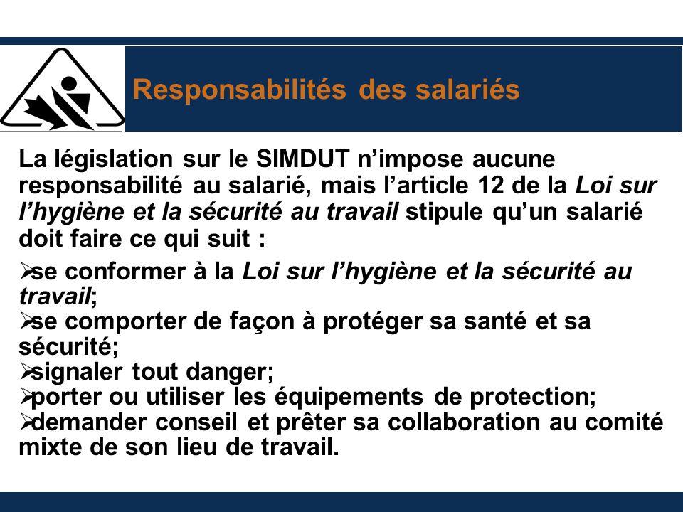 Responsabilités des salariés La législation sur le SIMDUT nimpose aucune responsabilité au salarié, mais larticle 12 de la Loi sur lhygiène et la sécu