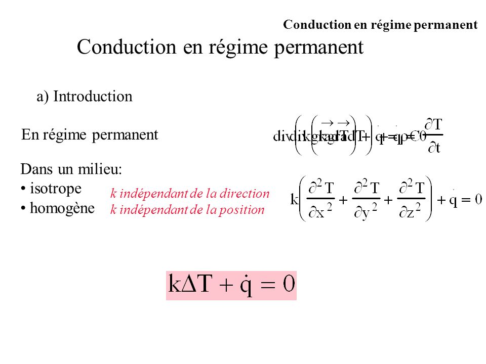 Conduction en régime permanent a) Introduction En régime permanent Dans un milieu: isotrope homogène k indépendant de la direction k indépendant de la