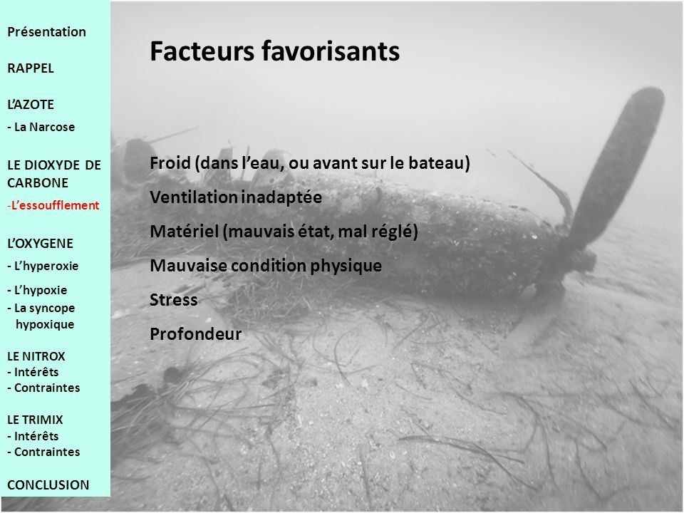 Facteurs favorisants Froid (dans leau, ou avant sur le bateau) Ventilation inadaptée Matériel (mauvais état, mal réglé) Mauvaise condition physique St