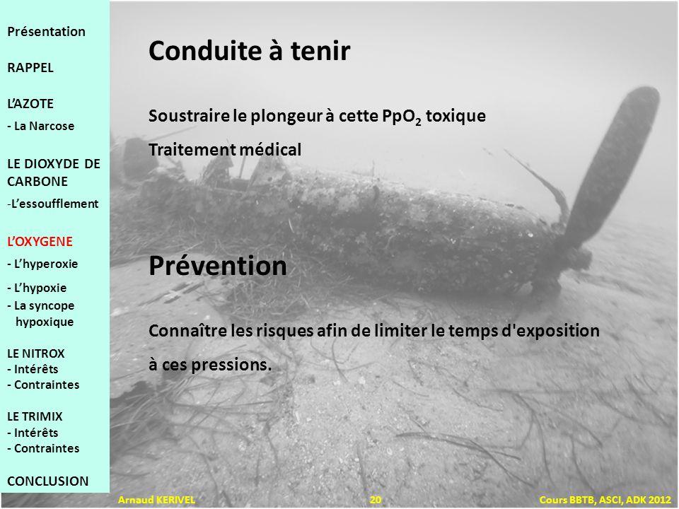 Soustraire le plongeur à cette PpO 2 toxique Traitement médical Connaître les risques afin de limiter le temps d'exposition à ces pressions. Conduite