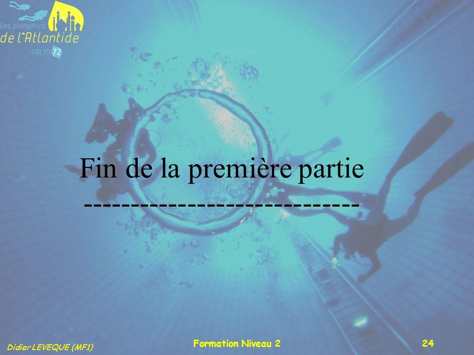 Didier LEVEQUE (MF1) Formation Niveau 224 Fin de la première partie -----------------------------