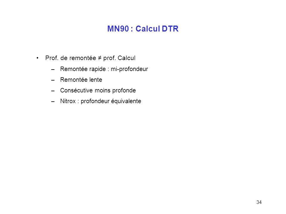 33 MN90 : Incidents Remontée rapide (> 17m/min) : –Rejoindre la mi-profondeur dans les 3min après émersion –5min de recompression à la mi-profondeur –