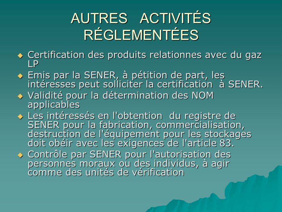 AUTRES ACTIVITÉS RÉGLEMENTÉES Certification des produits relationnes avec du gaz LP Certification des produits relationnes avec du gaz LP Emis par la